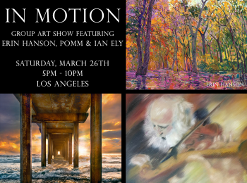 Color in Motion: Featuring the Works of Ian Ely, Pomm and Erin Hanson  |  Saturday, March 26th